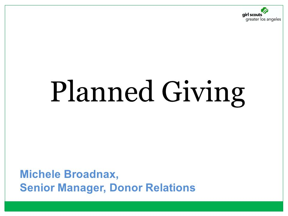 Planned Giving Michele Broadnax, Senior Manager, Donor Relations