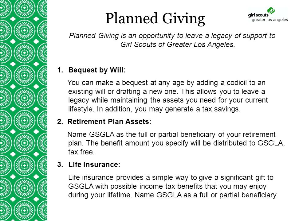 Planned Giving Planned Giving is an opportunity to leave a legacy of support to Girl Scouts of Greater Los Angeles.