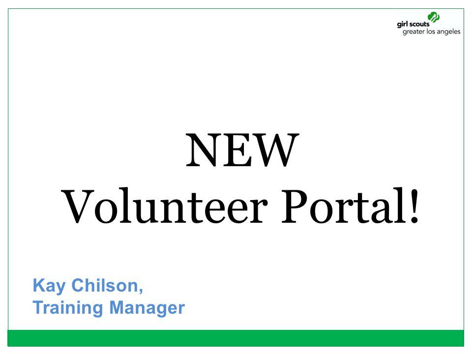 NEW Volunteer Portal! Kay Chilson, Training Manager