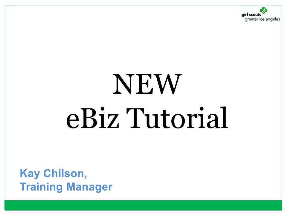 NEW eBiz Tutorial Kay Chilson, Training Manager