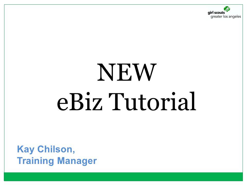 NEW eBiz Tutorial Kay Chilson, Training Manager