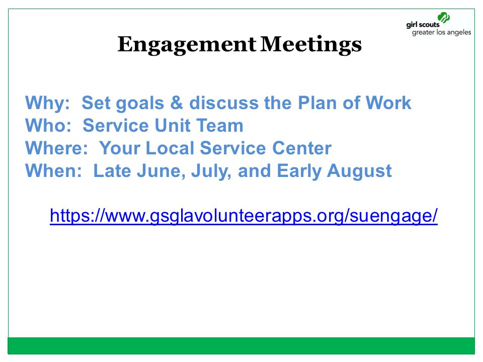 Engagement Meetings Why: Set goals & discuss the Plan of Work