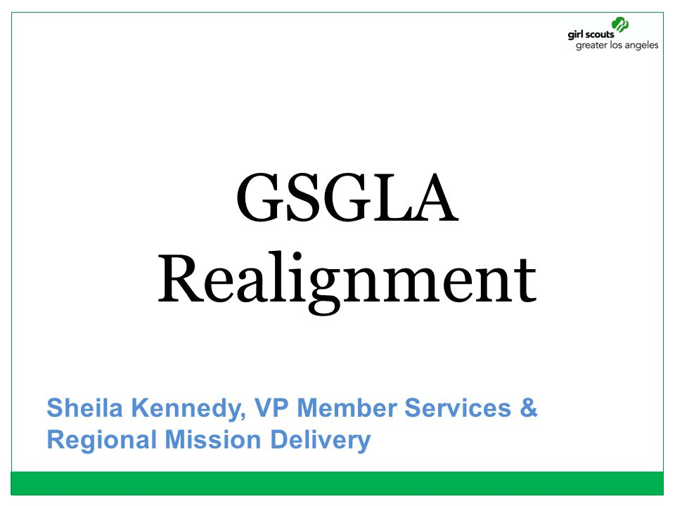 GSGLA Realignment Sheila Kennedy, VP Member Services & Regional Mission Delivery