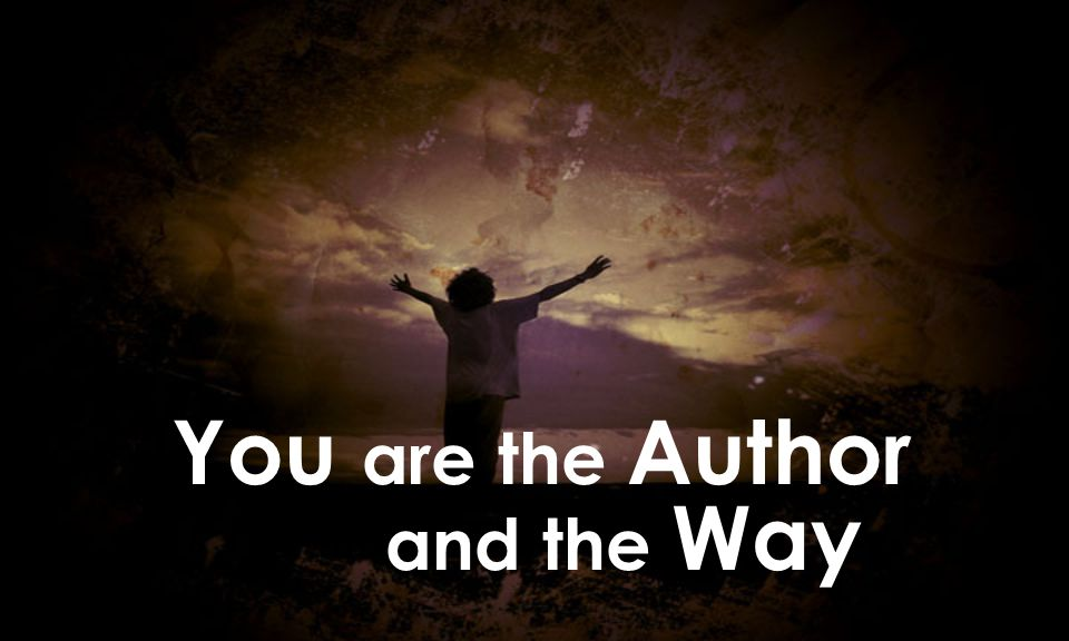 You are the Author and the Way