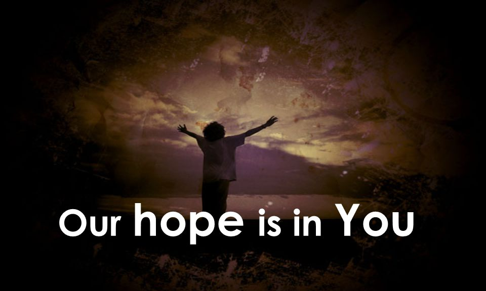 Our hope is in You