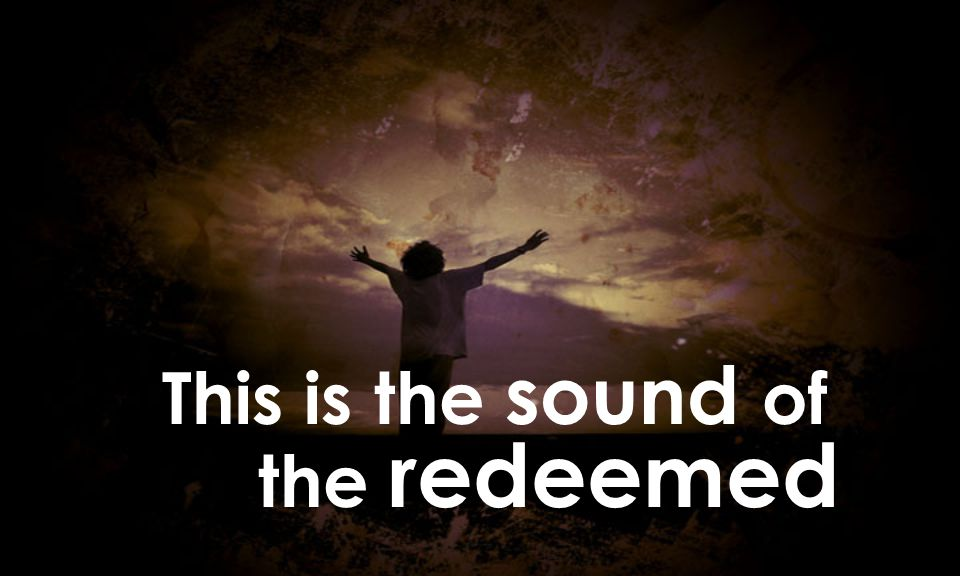 This is the sound of the redeemed