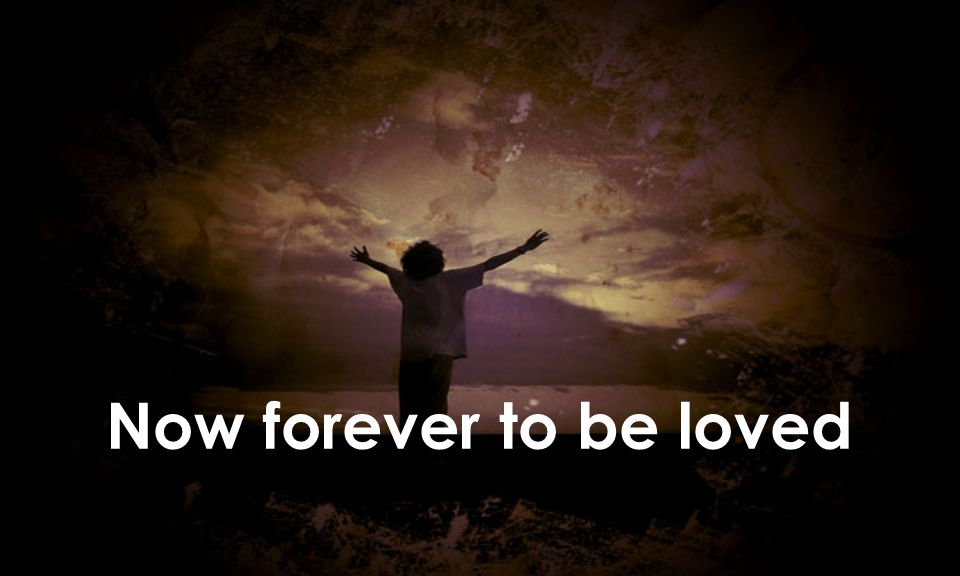 Now forever to be loved