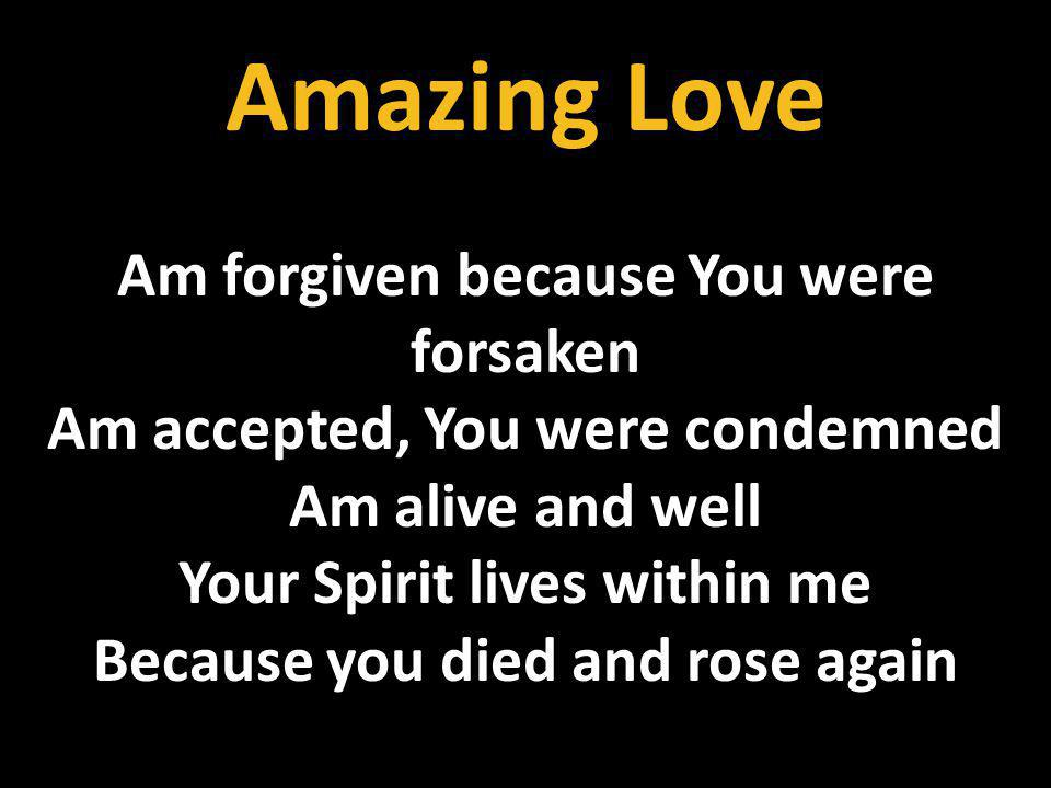 Amazing Love Am forgiven because You were forsaken