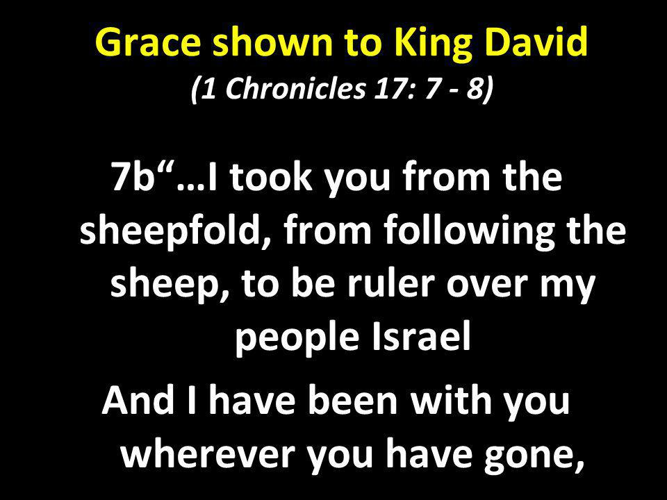 Grace shown to King David (1 Chronicles 17: 7 - 8)