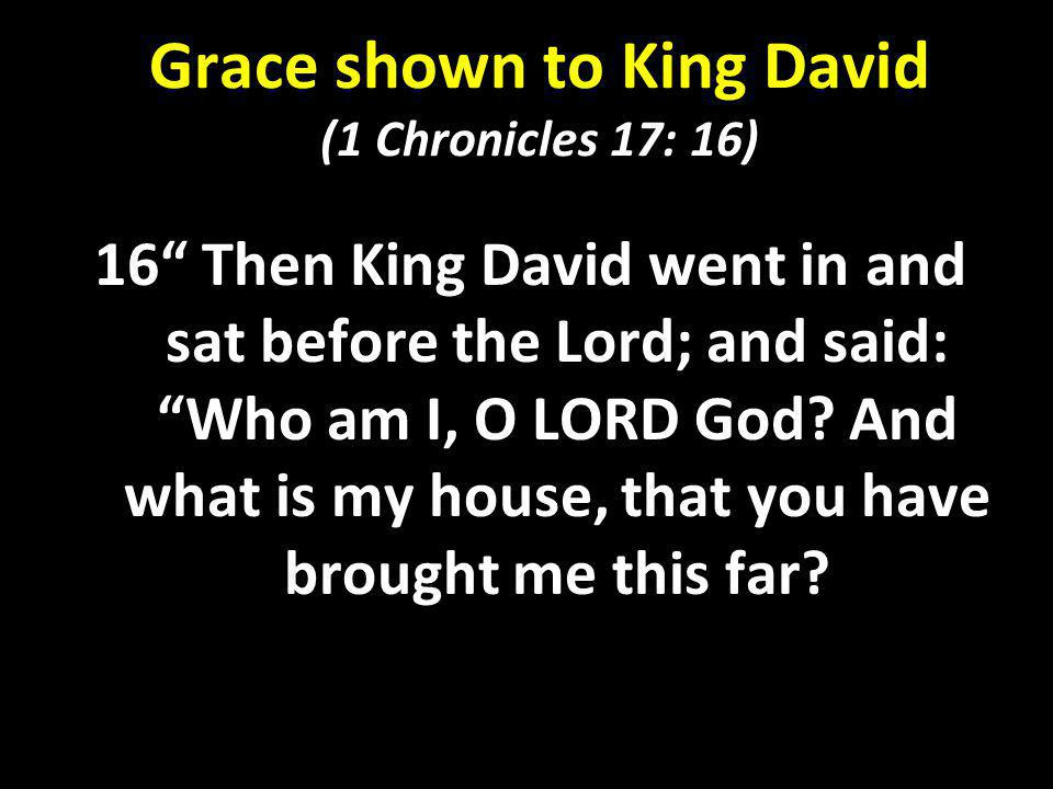 Grace shown to King David (1 Chronicles 17: 16)
