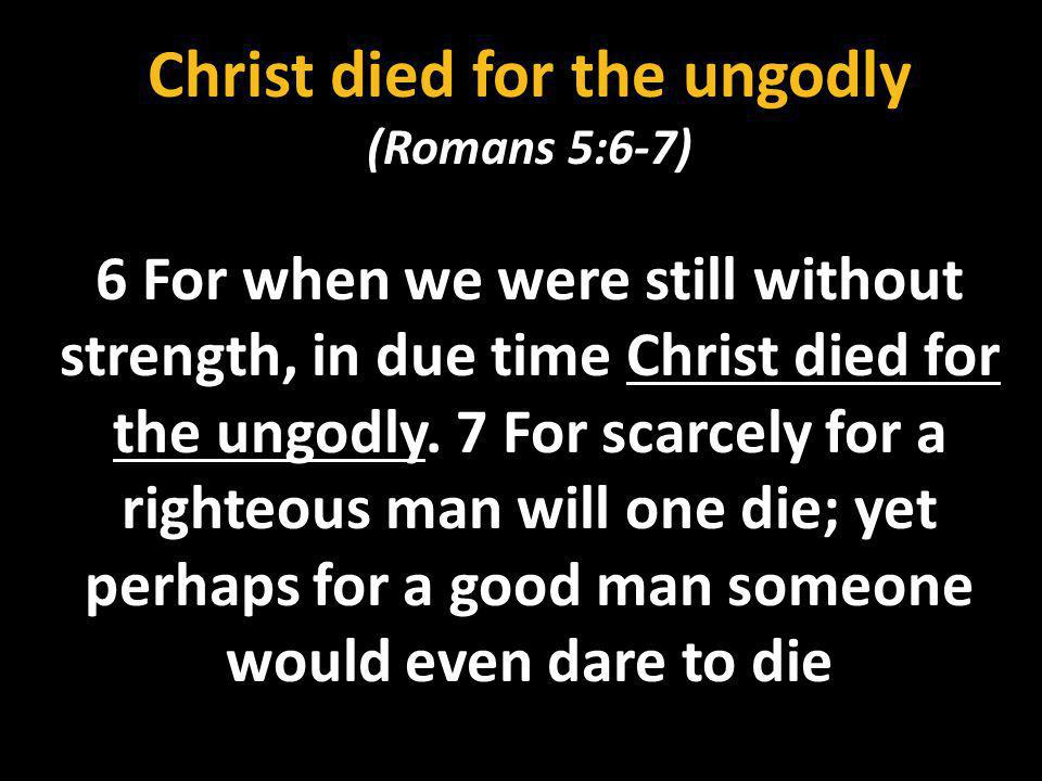 Christ died for the ungodly
