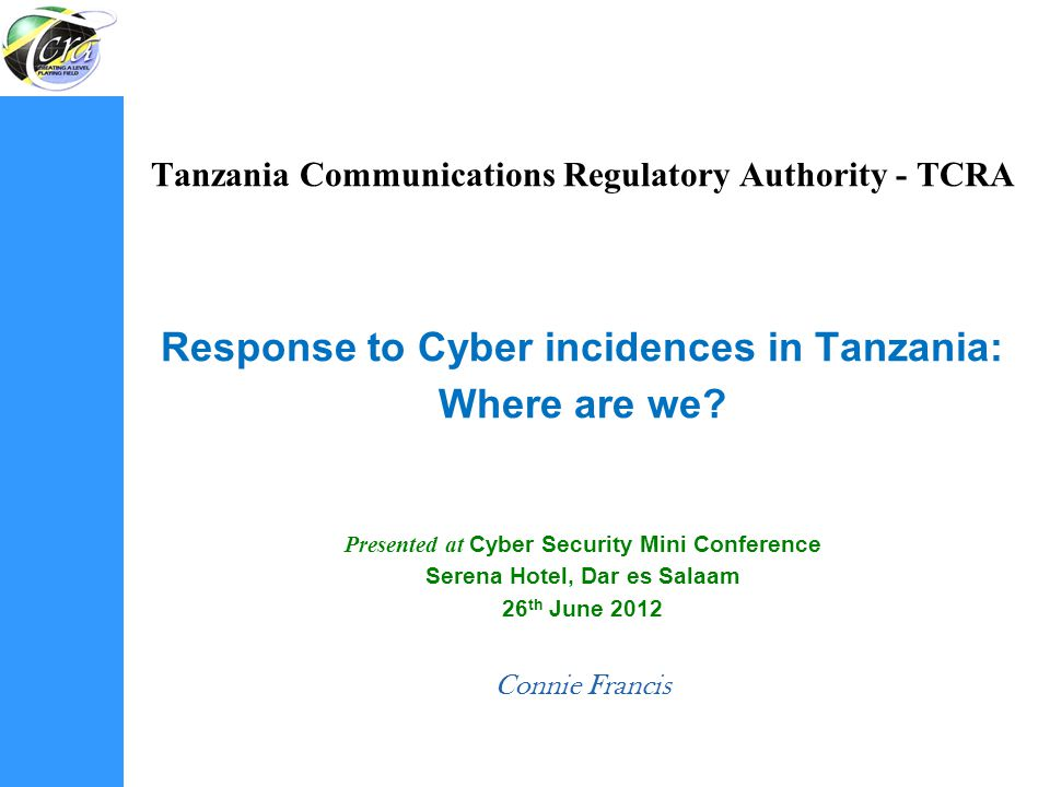 Tanzania Communications Regulatory Authority - TCRA Response to Cyber incidences in Tanzania: Where are we.
