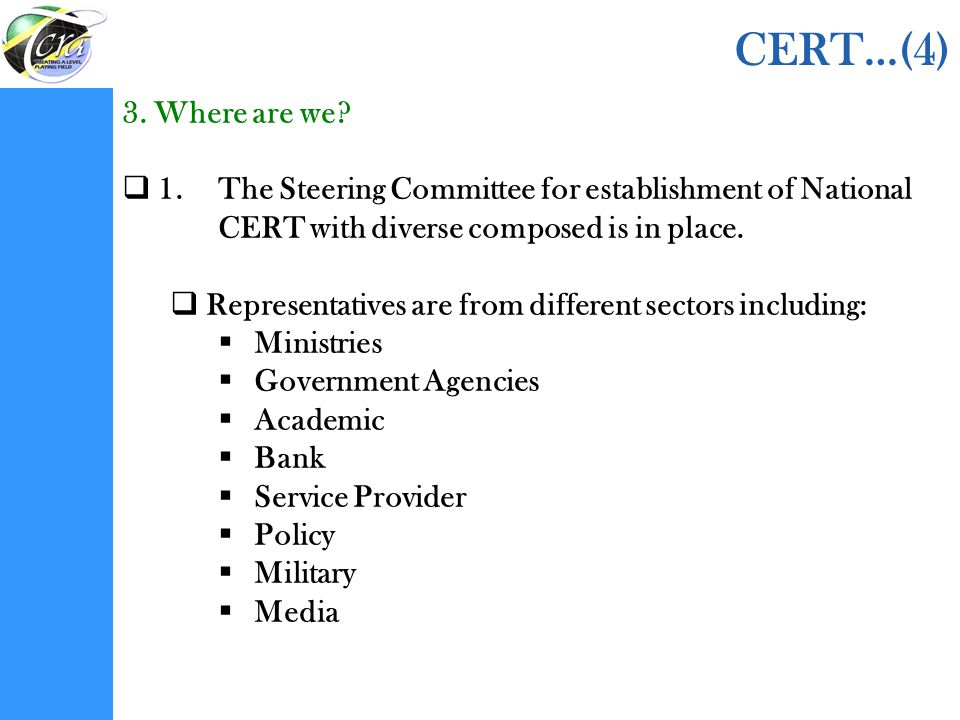 CERT…(4) 3. Where are we 1. The Steering Committee for establishment of National CERT with diverse composed is in place.