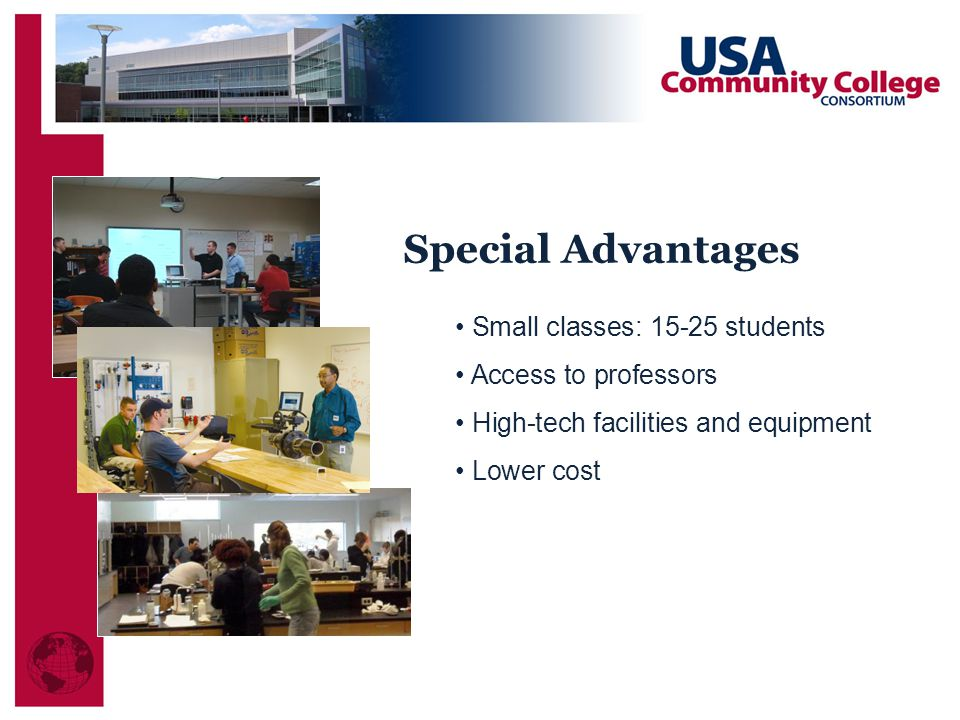 Special Advantages Small classes: 15-25 students Access to professors