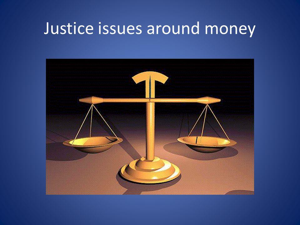 Justice issues around money