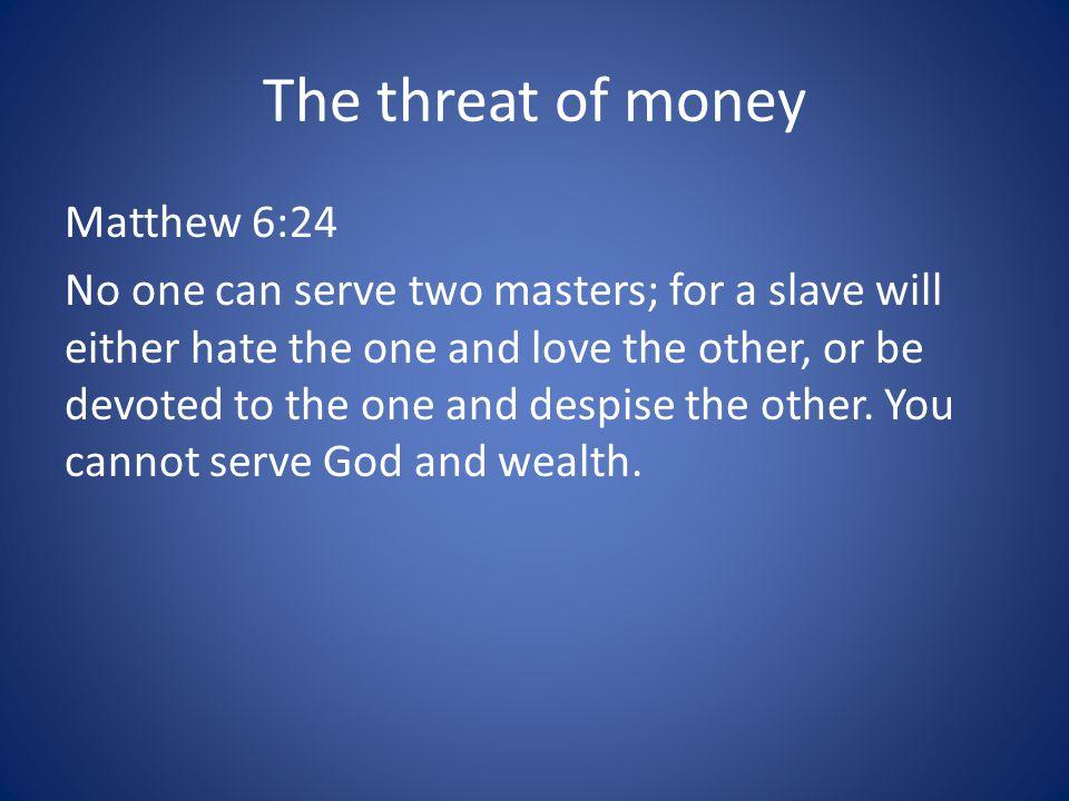 The threat of money