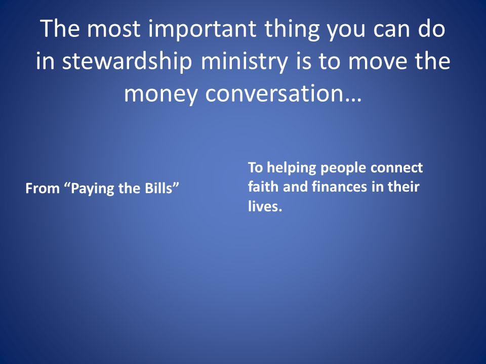 The most important thing you can do in stewardship ministry is to move the money conversation…