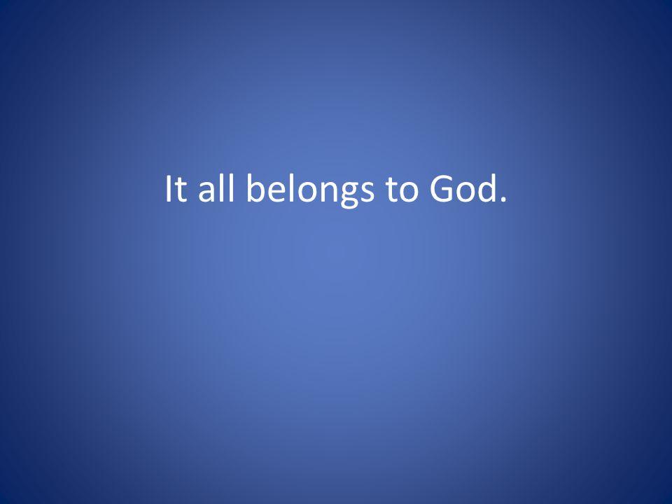 It all belongs to God.