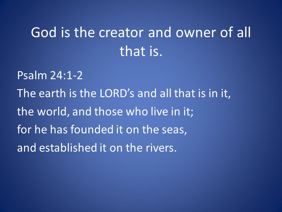 God is the creator and owner of all that is.