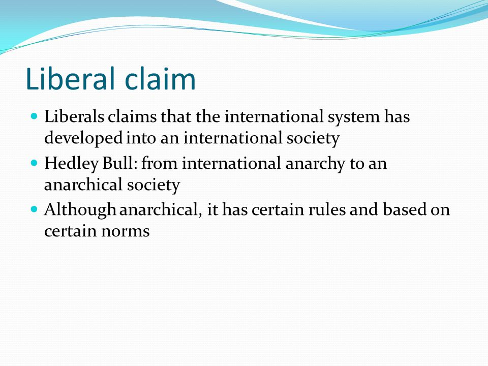 Liberal claim Liberals claims that the international system has developed into an international society.
