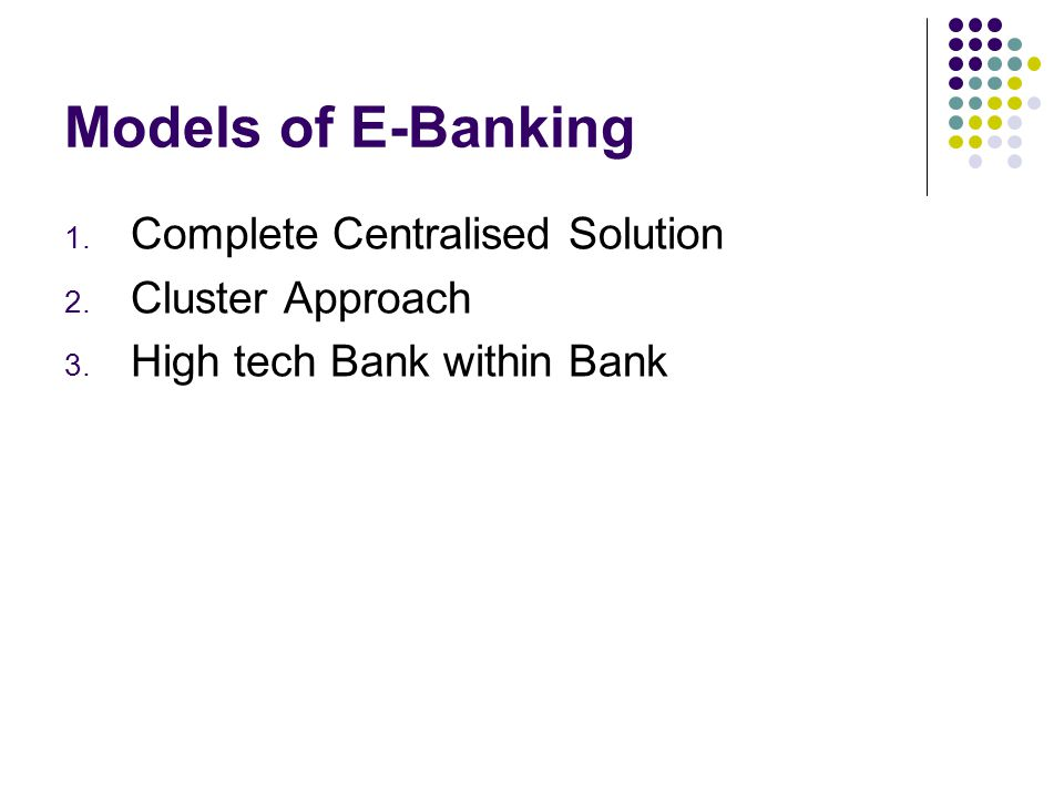 Models of E-Banking Complete Centralised Solution Cluster Approach
