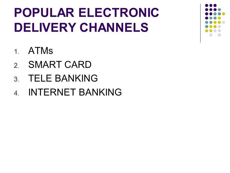 POPULAR ELECTRONIC DELIVERY CHANNELS