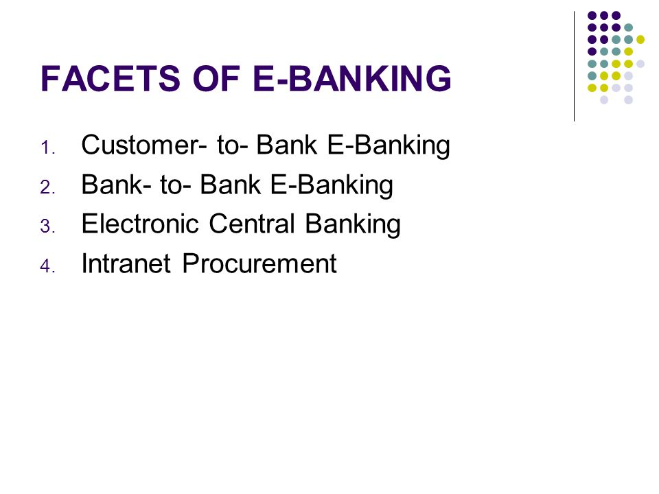 FACETS OF E-BANKING Customer- to- Bank E-Banking