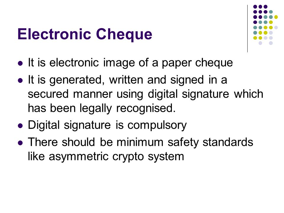 Electronic Cheque It is electronic image of a paper cheque