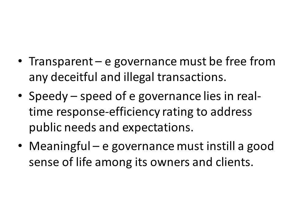 Transparent – e governance must be free from any deceitful and illegal transactions.