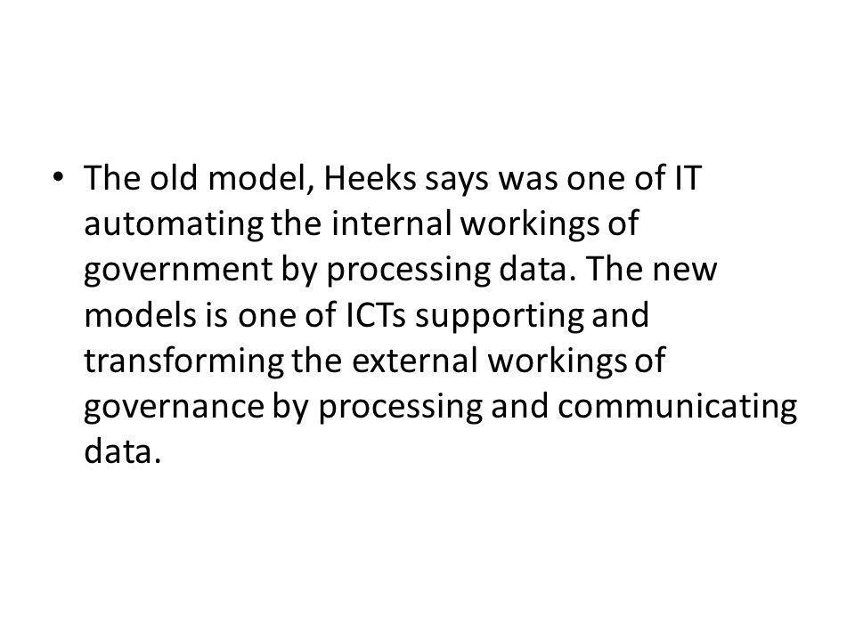 The old model, Heeks says was one of IT automating the internal workings of government by processing data.