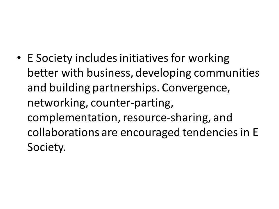 E Society includes initiatives for working better with business, developing communities and building partnerships.