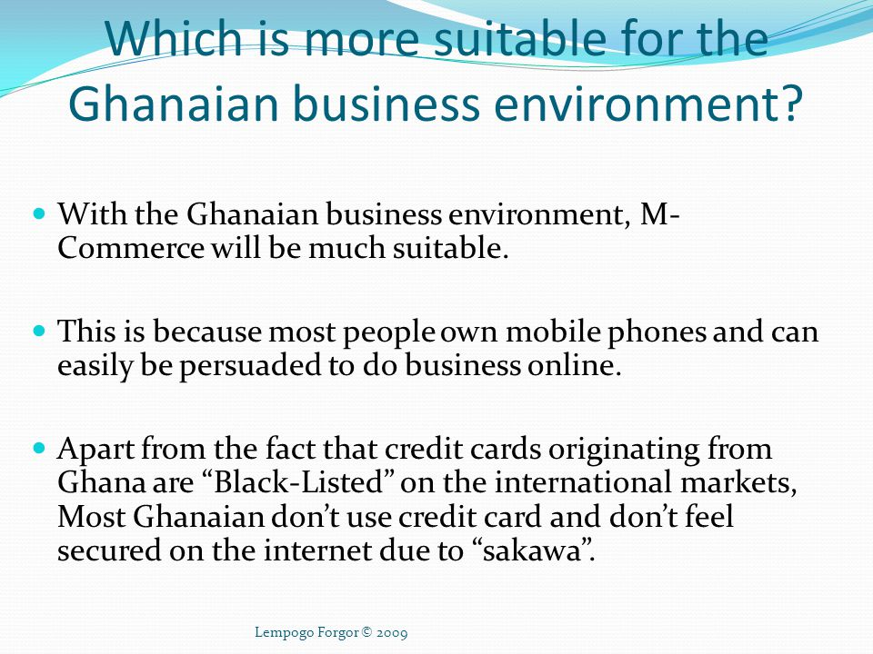 Which is more suitable for the Ghanaian business environment