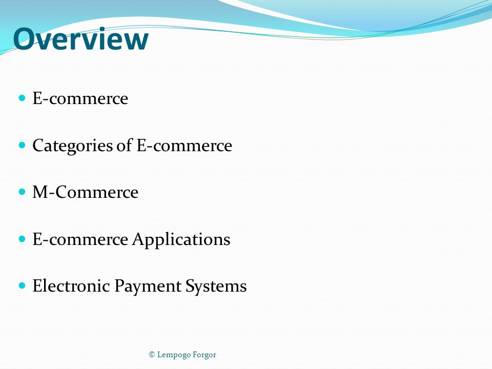 Overview E-commerce Categories of E-commerce M-Commerce