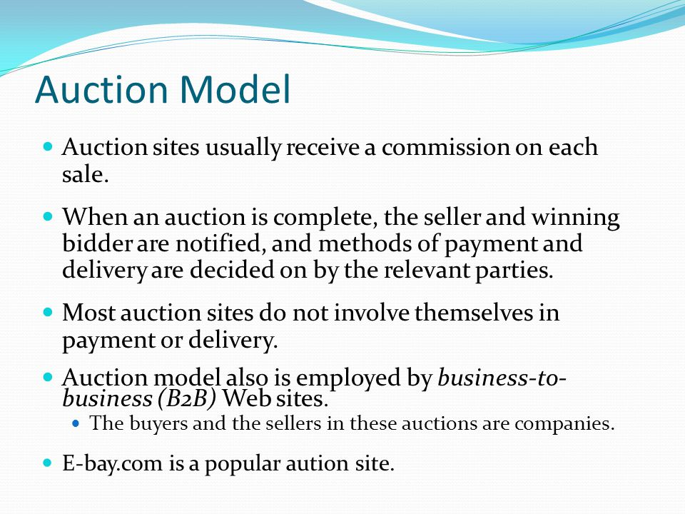 Auction Model Auction sites usually receive a commission on each sale.