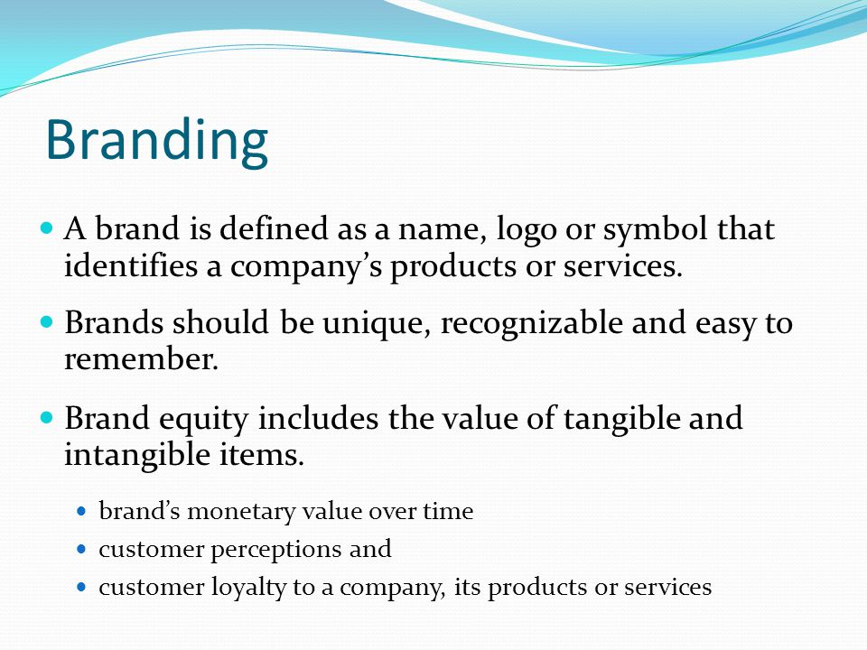 Branding A brand is defined as a name, logo or symbol that identifies a company's products or services.