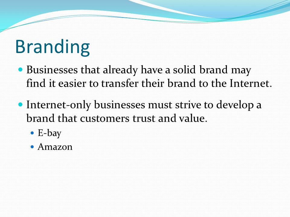 Branding Businesses that already have a solid brand may find it easier to transfer their brand to the Internet.