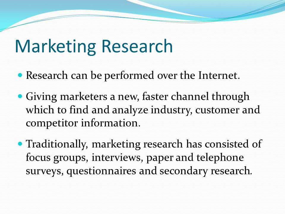 Marketing Research Research can be performed over the Internet.