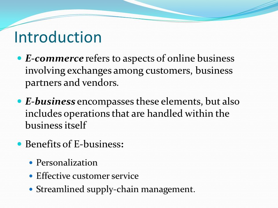 Introduction E-commerce refers to aspects of online business involving exchanges among customers, business partners and vendors.