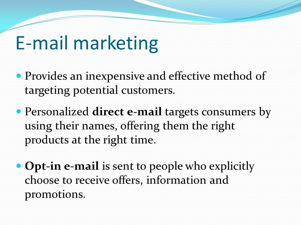 E-mail marketing Provides an inexpensive and effective method of targeting potential customers.