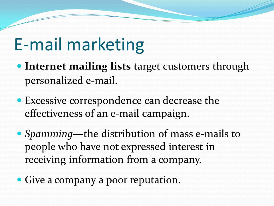 E-mail marketing Internet mailing lists target customers through personalized e-mail.