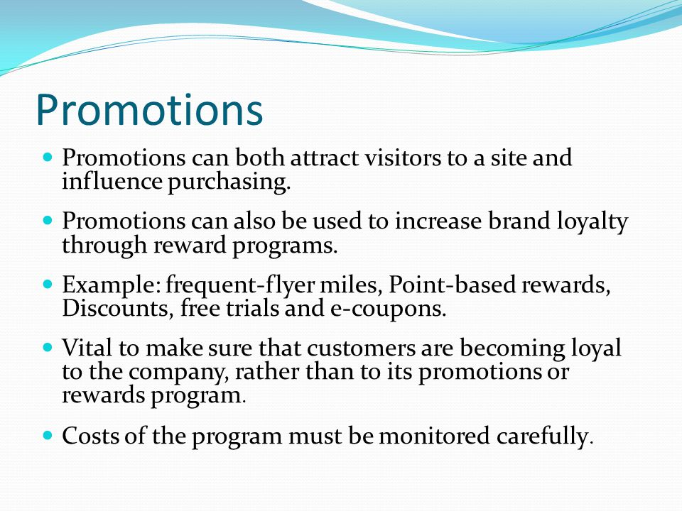 Promotions Promotions can both attract visitors to a site and influence purchasing.