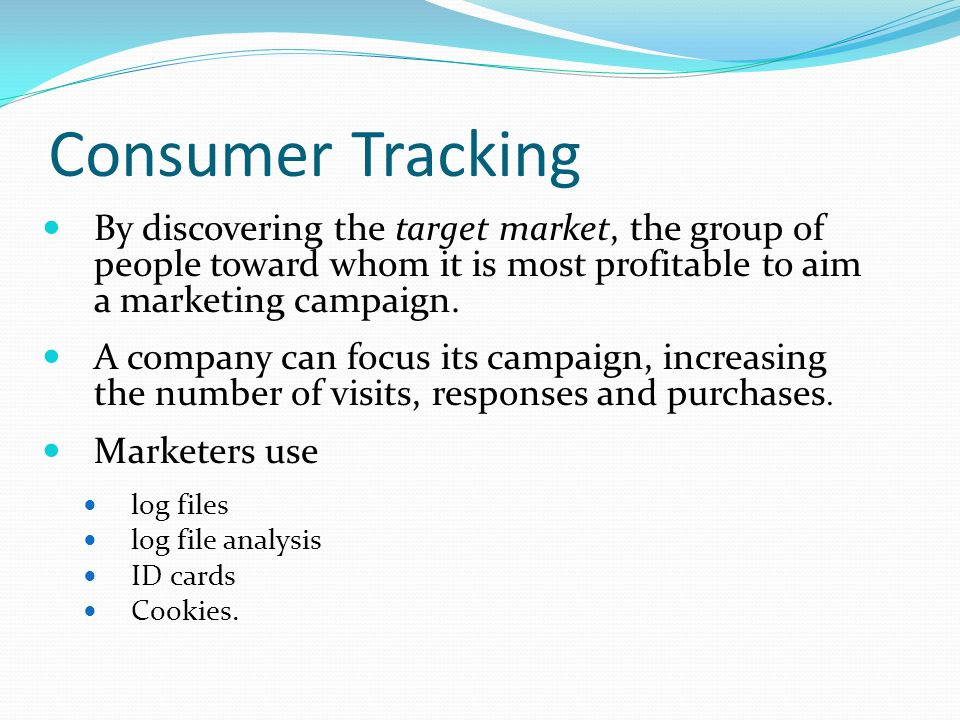 Consumer Tracking By discovering the target market, the group of people toward whom it is most profitable to aim a marketing campaign.