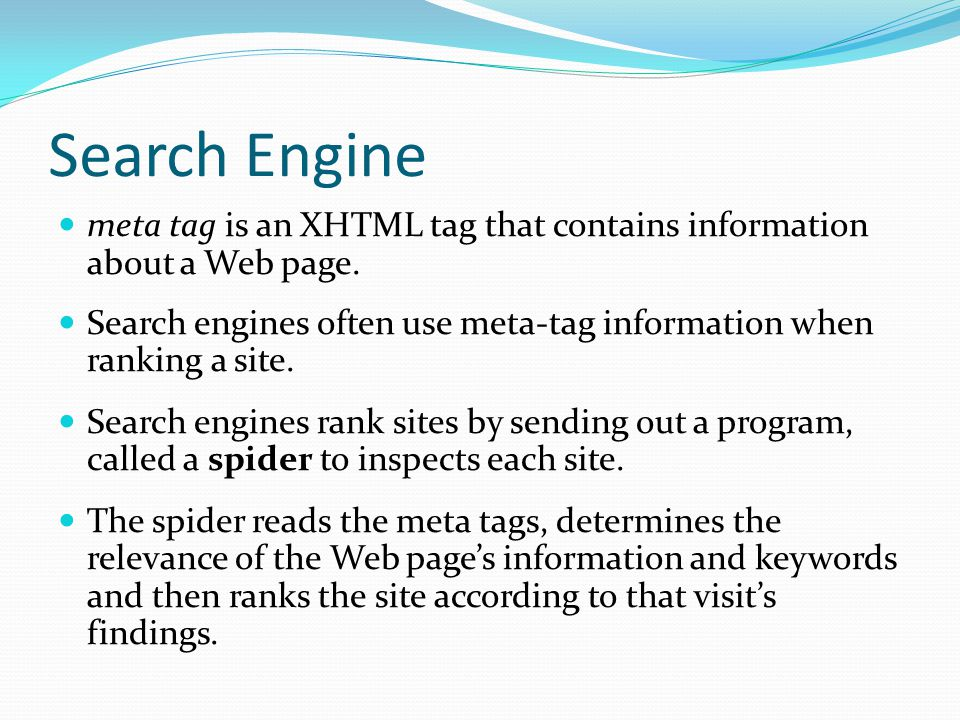 Search Engine meta tag is an XHTML tag that contains information about a Web page.