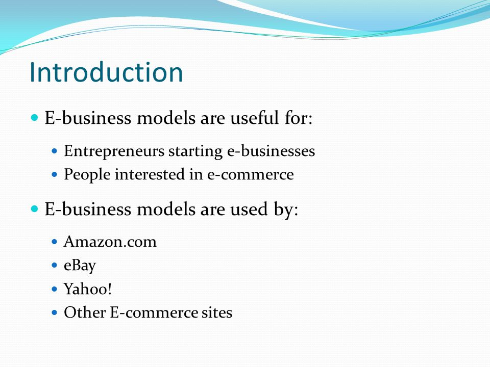 Introduction E-business models are useful for:
