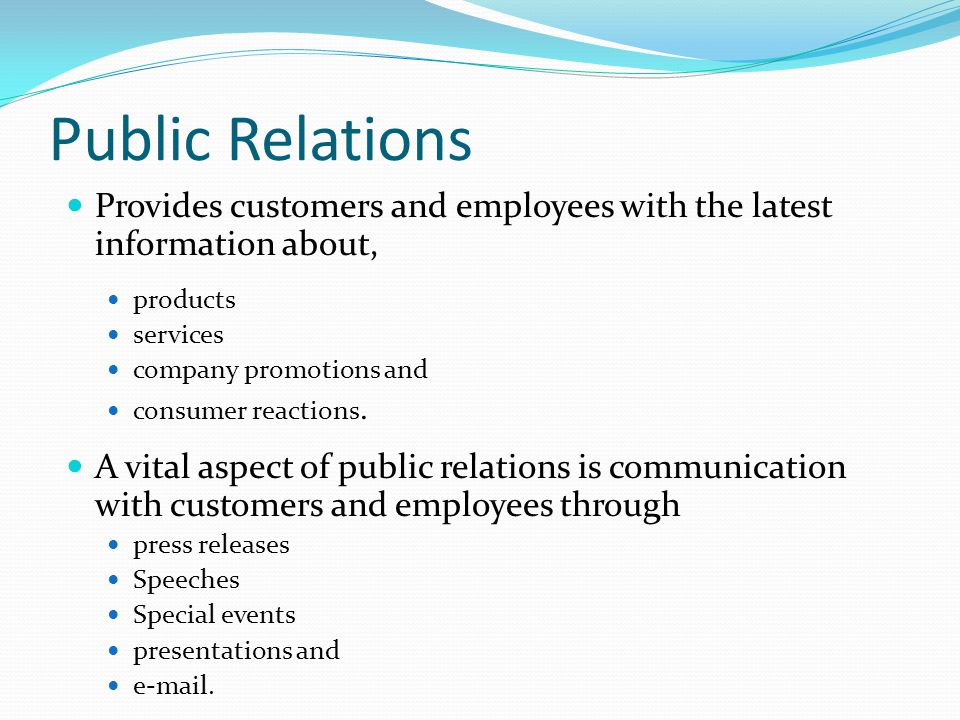 Public Relations Provides customers and employees with the latest information about, products. services.