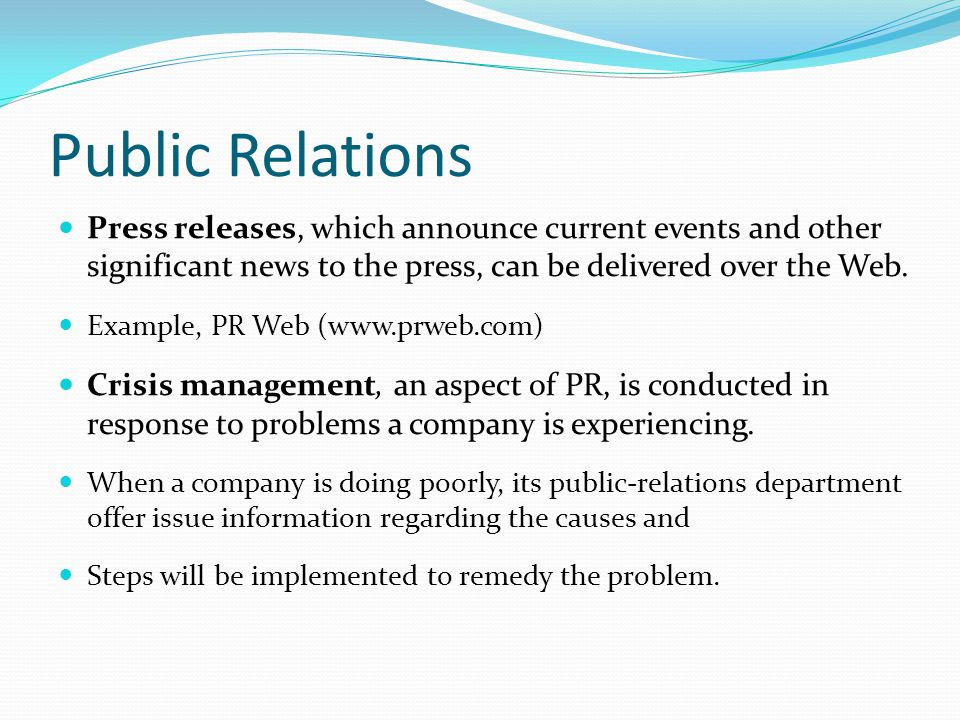 Public Relations Press releases, which announce current events and other significant news to the press, can be delivered over the Web.