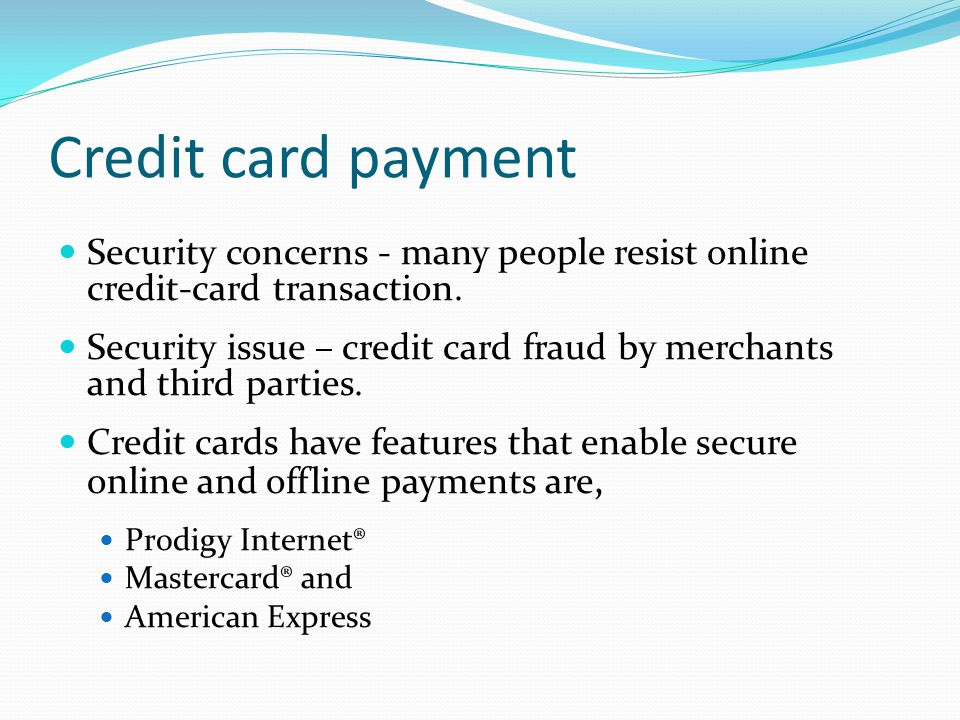 Credit card payment Security concerns - many people resist online credit-card transaction.