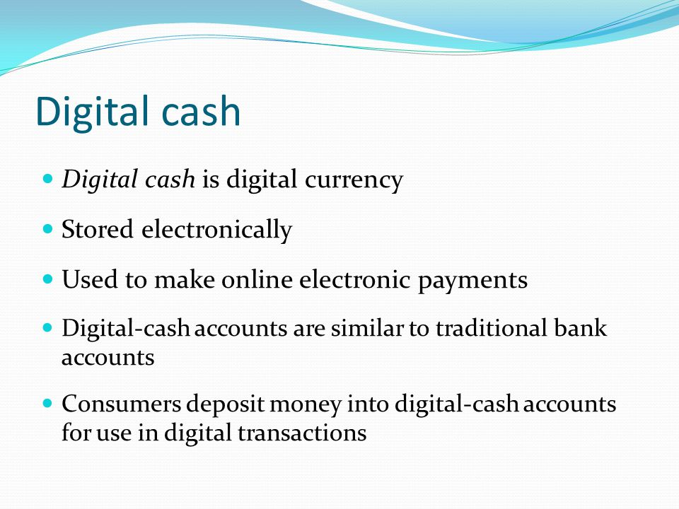 Digital cash Digital cash is digital currency Stored electronically