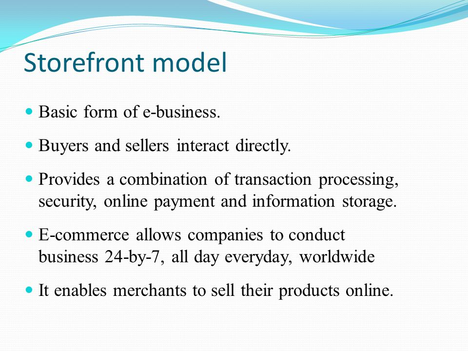 Storefront model Basic form of e-business.