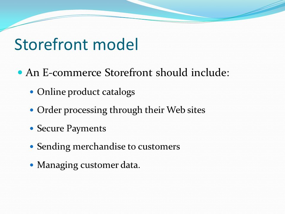 Storefront model An E-commerce Storefront should include: